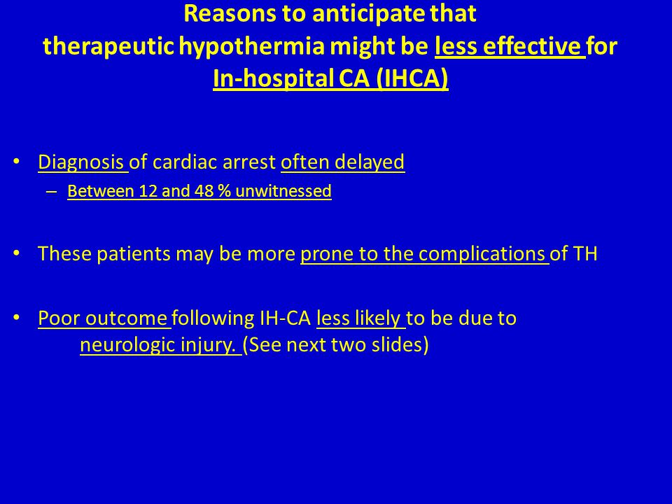 Reasons to anticipate that therapeutic hypothermia might be less effective for In-hospital CA (IHCA)