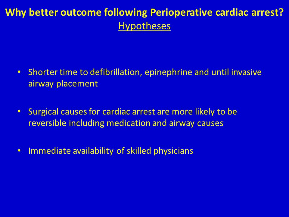 Why better outcome following Perioperative cardiac arrest Hypotheses