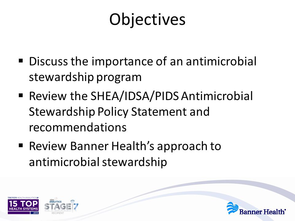 Objectives Discuss the importance of an antimicrobial stewardship program.