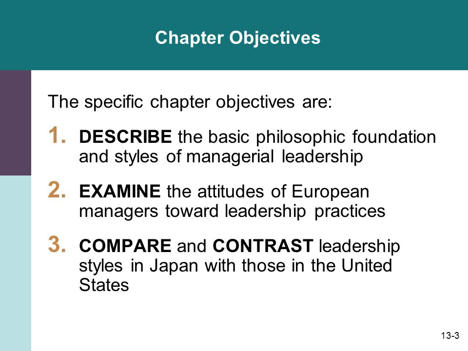 Chapter Objectives The specific chapter objectives are: DESCRIBE the basic philosophic foundation and styles of managerial leadership.