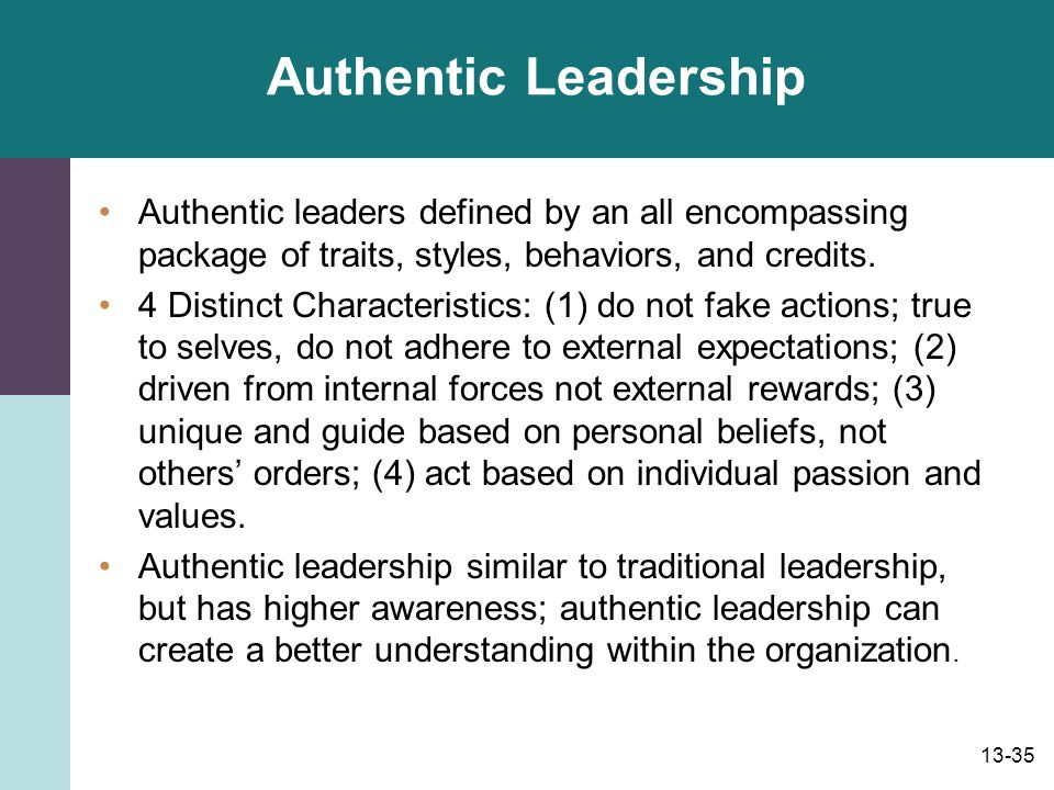 Authentic Leadership Authentic leaders defined by an all encompassing package of traits, styles, behaviors, and credits.