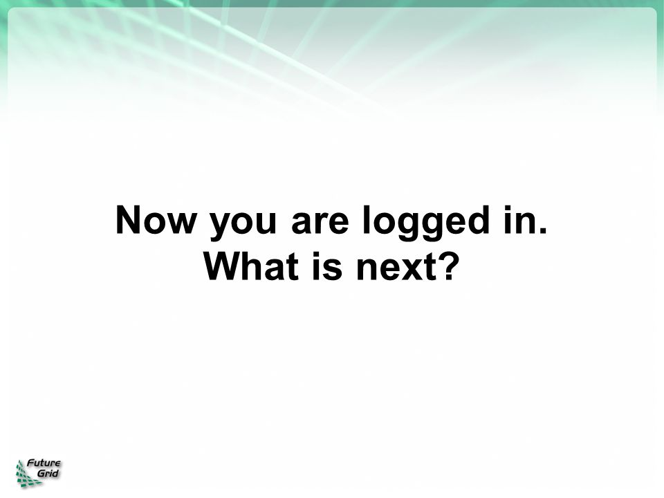 Now you are logged in. What is next