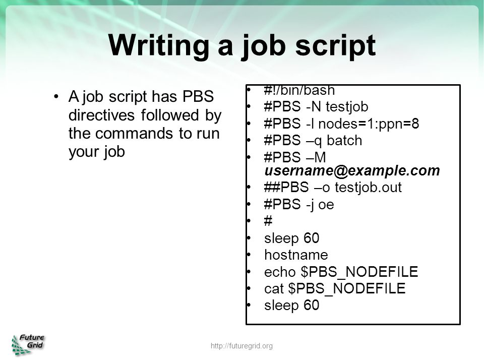 Writing a job script A job script has PBS directives followed by the commands to run your job. #!/bin/bash.