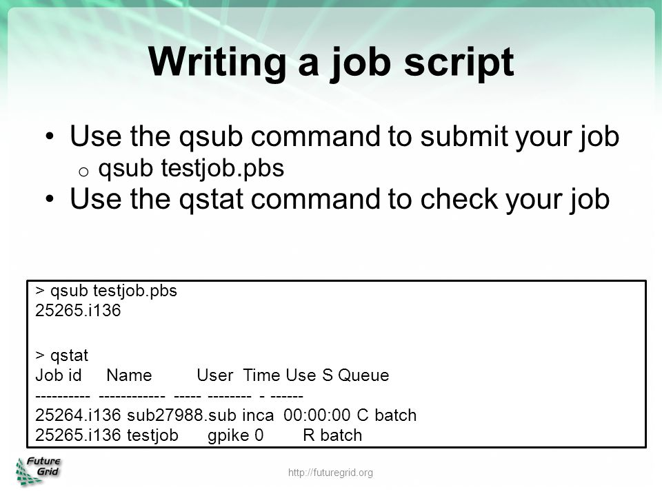 Writing a job script Use the qsub command to submit your job