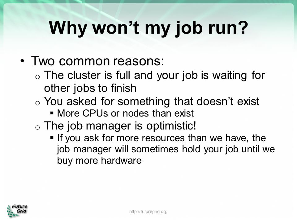 Why won't my job run Two common reasons: