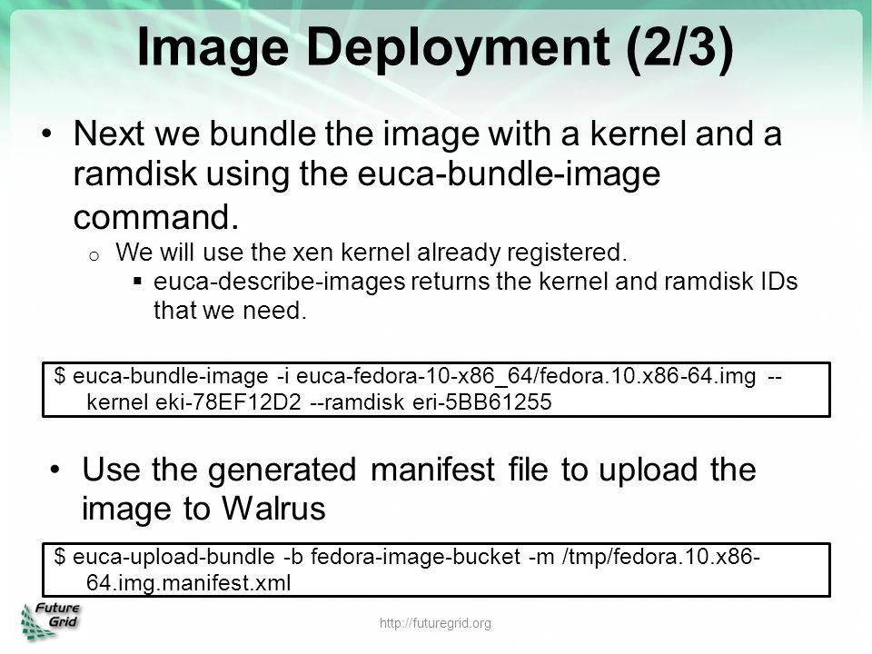 Image Deployment (2/3) Next we bundle the image with a kernel and a ramdisk using the euca-bundle-image command.
