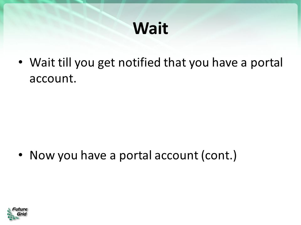 Wait Wait till you get notified that you have a portal account.