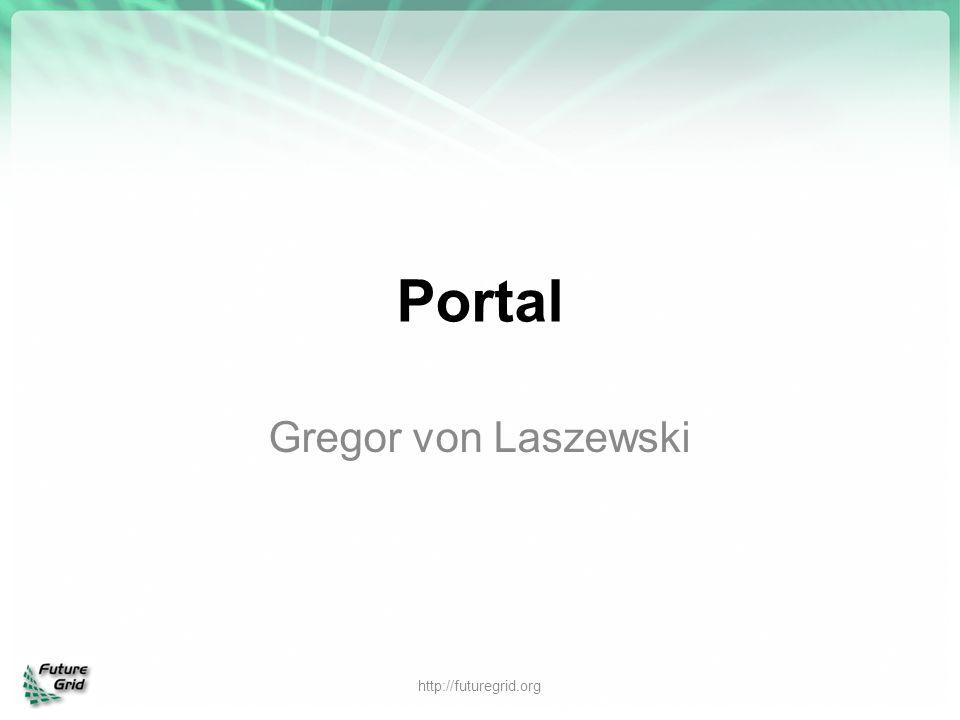 Portal Gregor von Laszewski http://futuregrid.org