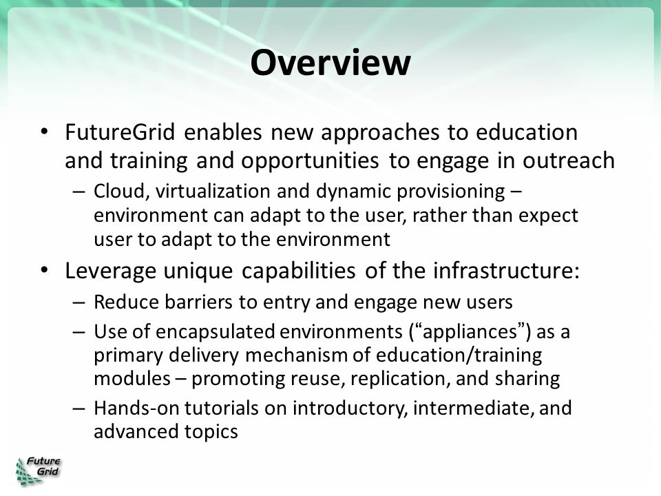 Overview FutureGrid enables new approaches to education and training and opportunities to engage in outreach.