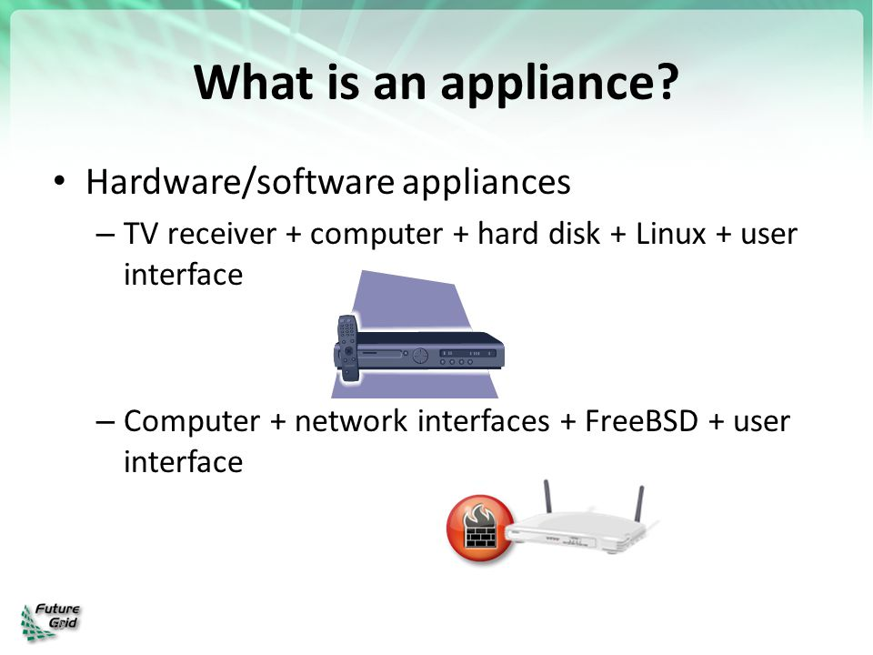 What is an appliance Hardware/software appliances