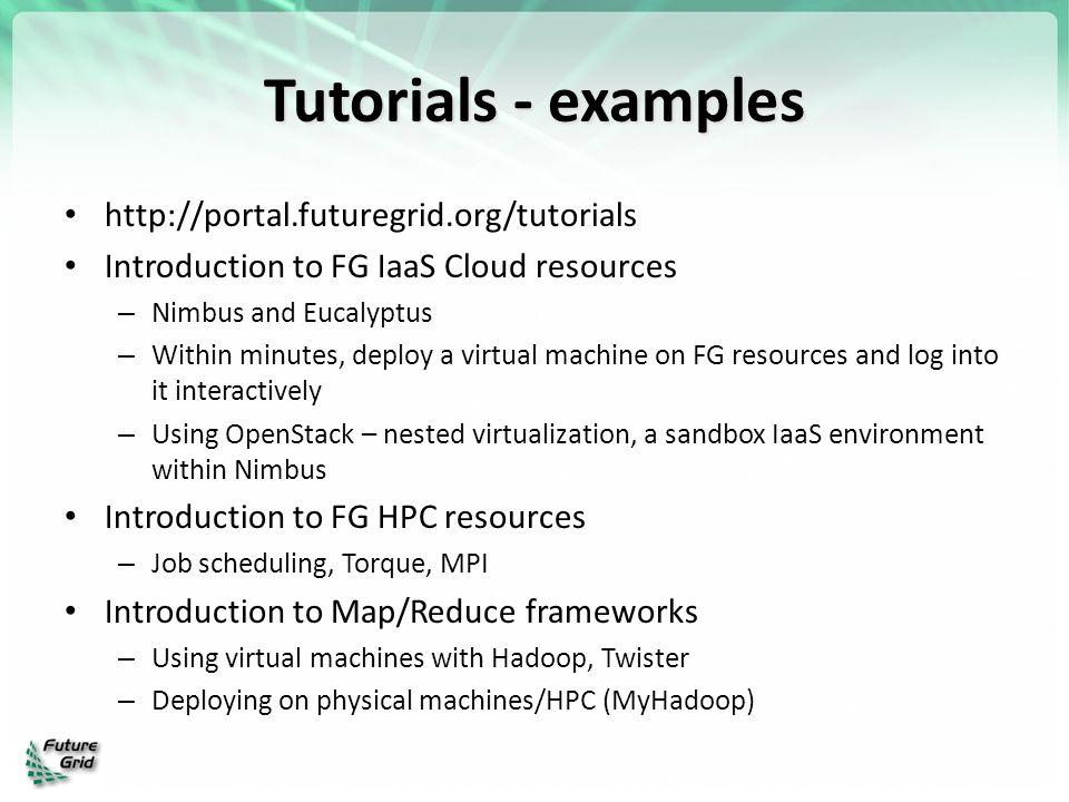 Tutorials - examples http://portal.futuregrid.org/tutorials