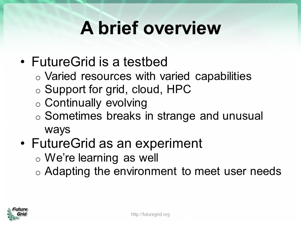 A brief overview FutureGrid is a testbed FutureGrid as an experiment