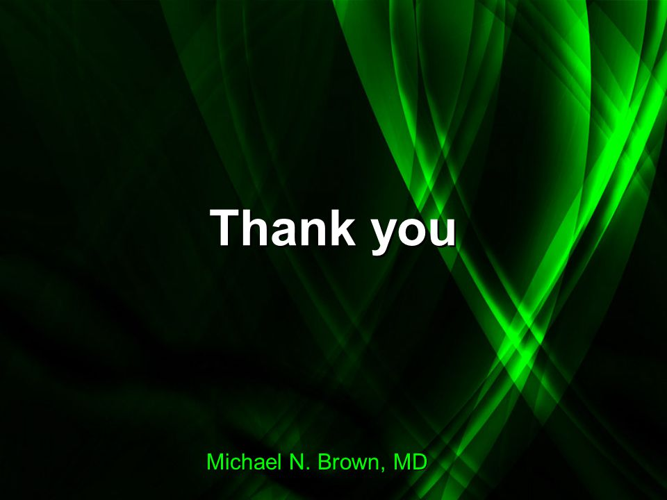 Thank you Michael N. Brown, MD