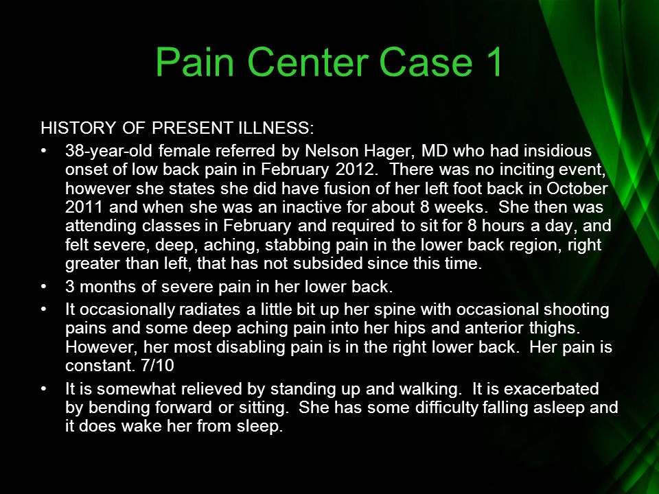 Pain Center Case 1 HISTORY OF PRESENT ILLNESS: