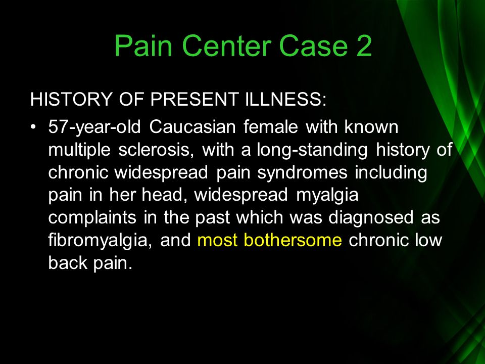 Pain Center Case 2 HISTORY OF PRESENT ILLNESS: