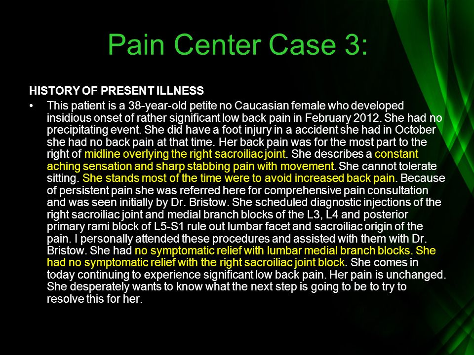 Pain Center Case 3: HISTORY OF PRESENT ILLNESS