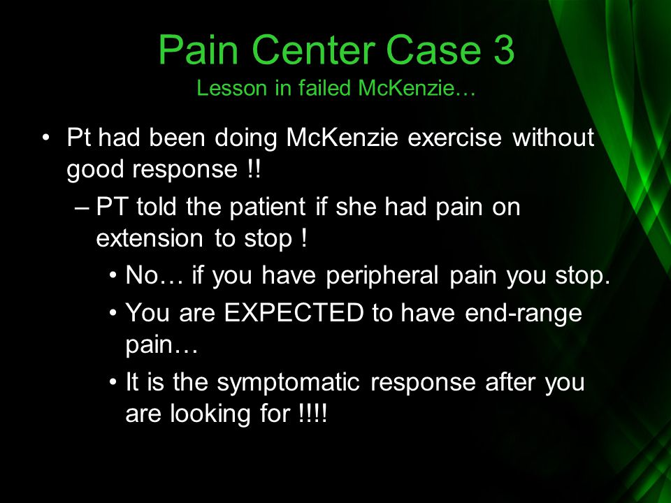 Pain Center Case 3 Lesson in failed McKenzie…