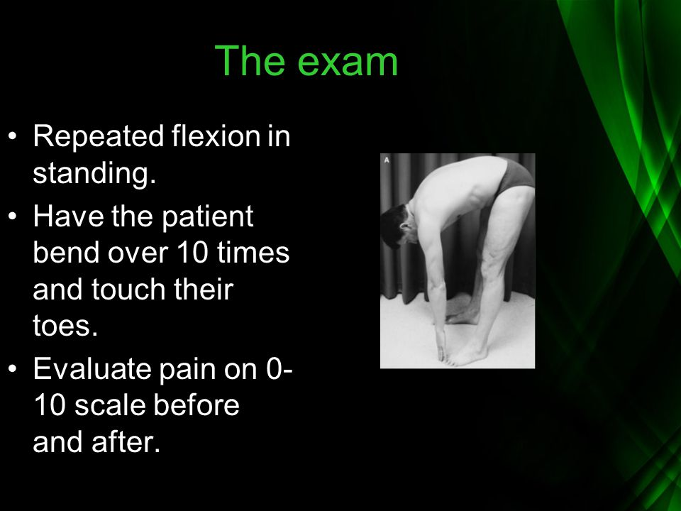 The exam Repeated flexion in standing.
