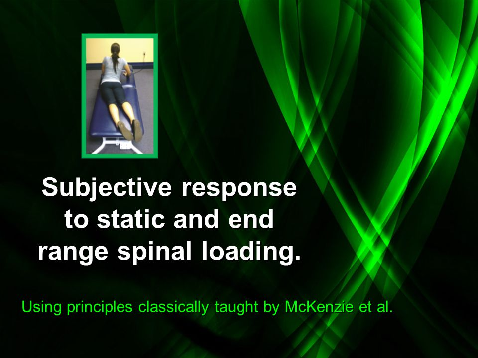 Subjective response to static and end range spinal loading.