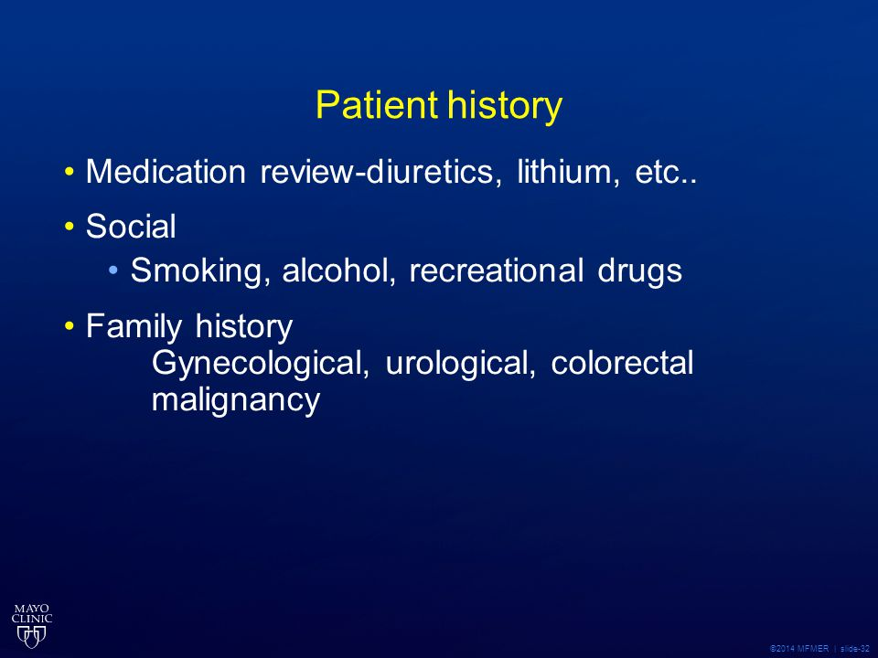 Patient history Medication review-diuretics, lithium, etc.. Social