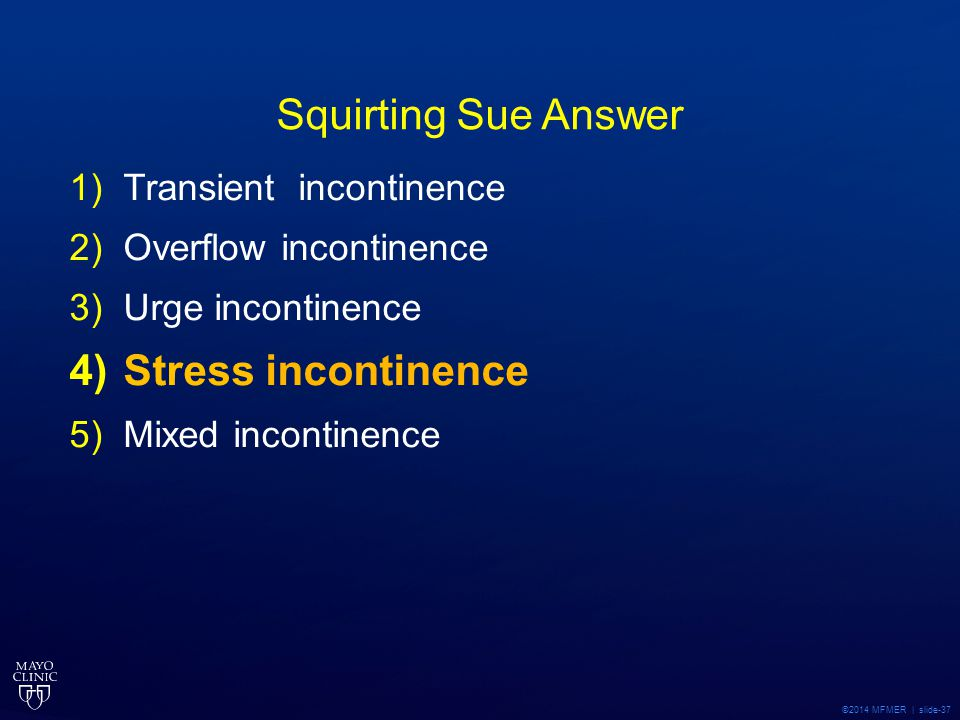 Squirting Sue Answer Stress incontinence Transient incontinence