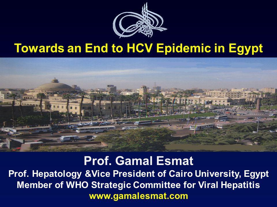 Towards an End to HCV Epidemic in Egypt Prof. Gamal Esmat
