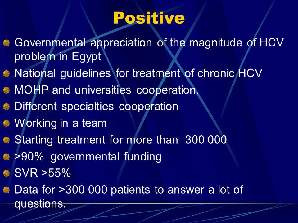 Positive Governmental appreciation of the magnitude of HCV problem in Egypt. National guidelines for treatment of chronic HCV.