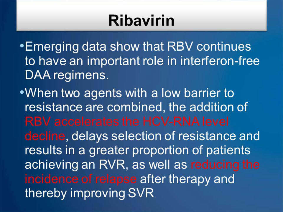 Ribavirin Emerging data show that RBV continues to have an important role in interferon-free DAA regimens.