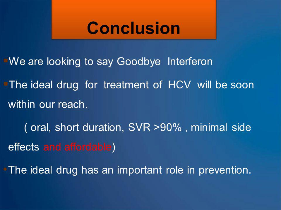 Conclusion We are looking to say Goodbye Interferon
