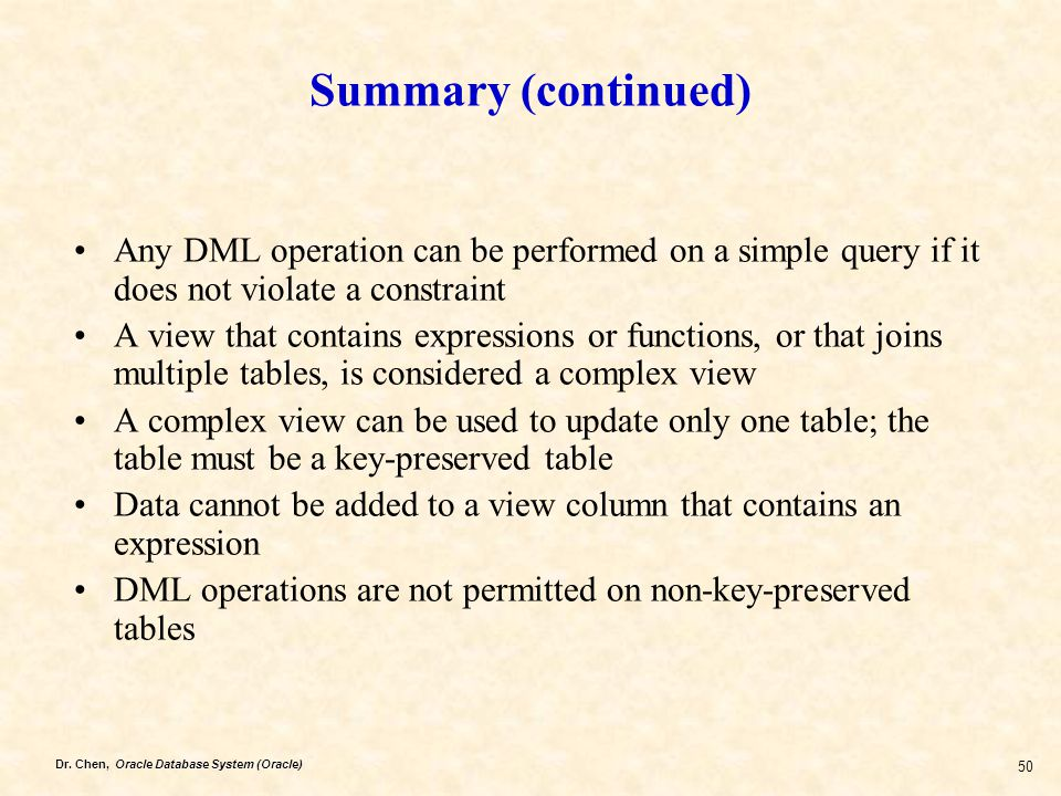 Summary (continued) Any DML operation can be performed on a simple query if it does not violate a constraint.