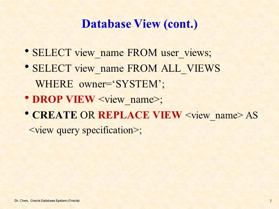 Database View (cont.) SELECT view_name FROM user_views;