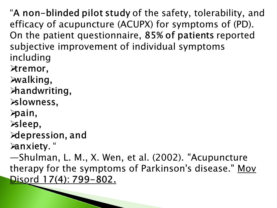 A non-blinded pilot study of the safety, tolerability, and efficacy of acupuncture (ACUPX) for symptoms of (PD).