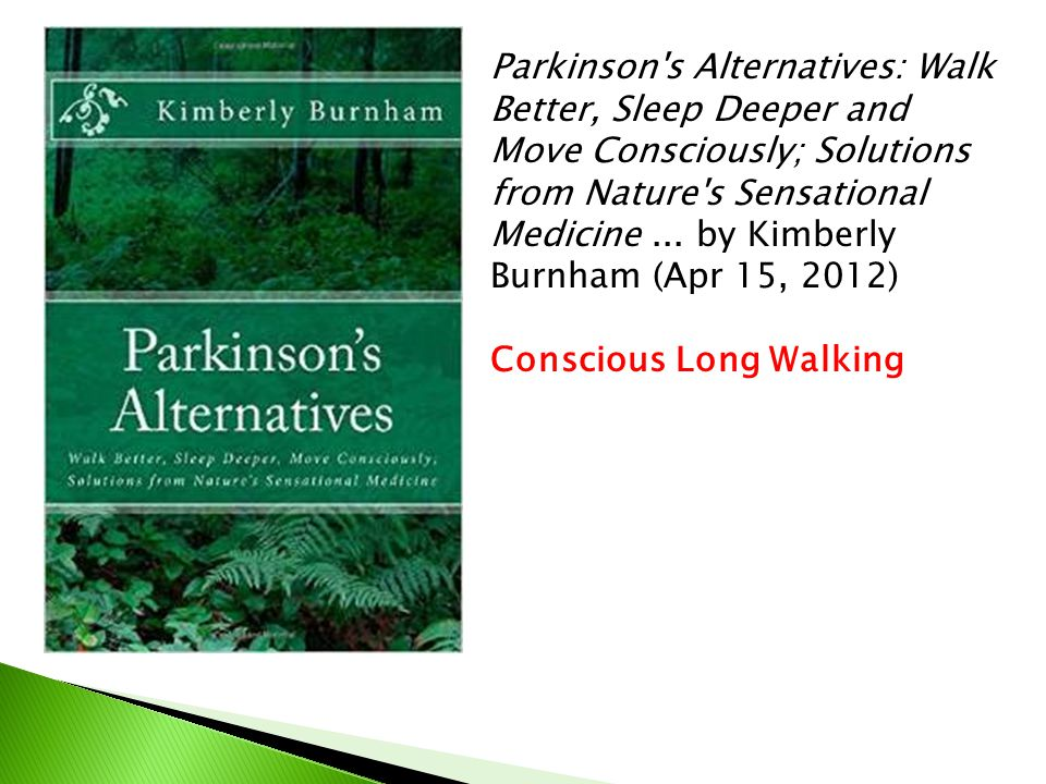 Parkinson s Alternatives: Walk Better, Sleep Deeper and Move Consciously; Solutions from Nature s Sensational Medicine ... by Kimberly Burnham (Apr 15, 2012)
