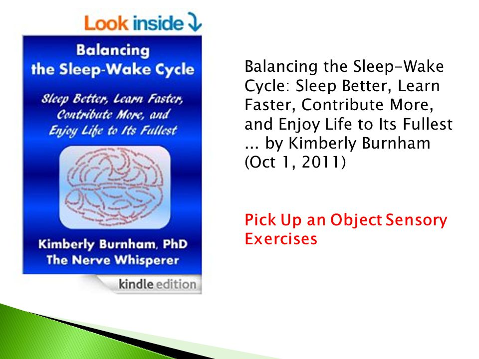 Balancing the Sleep-Wake Cycle: Sleep Better, Learn Faster, Contribute More, and Enjoy Life to Its Fullest ... by Kimberly Burnham (Oct 1, 2011)