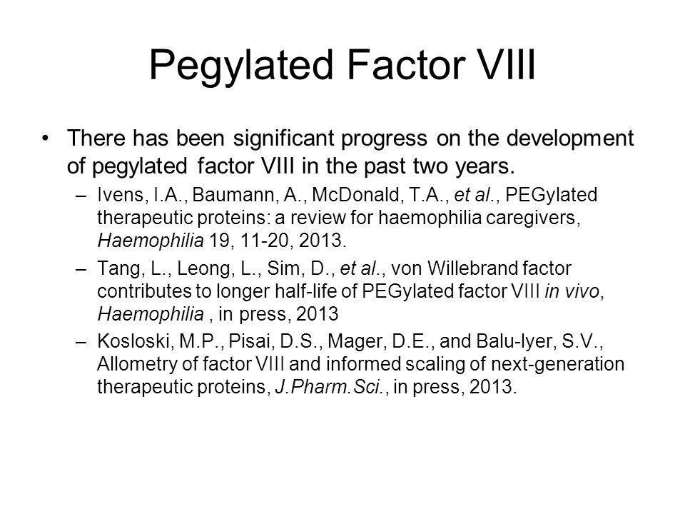 Pegylated Factor VIII There has been significant progress on the development of pegylated factor VIII in the past two years.