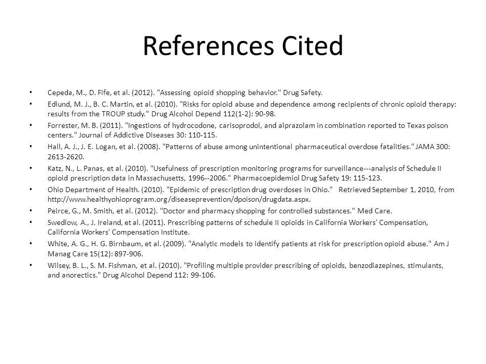 References Cited Cepeda, M., D. Fife, et al. (2012). Assessing opioid shopping behavior. Drug Safety.