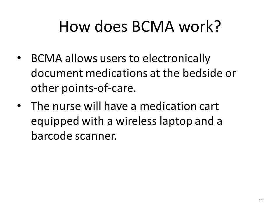 How does BCMA work BCMA allows users to electronically document medications at the bedside or other points-of-care.