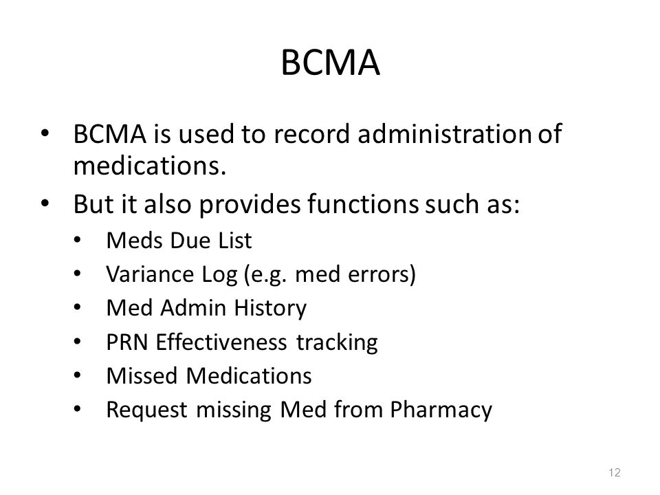 BCMA BCMA is used to record administration of medications.