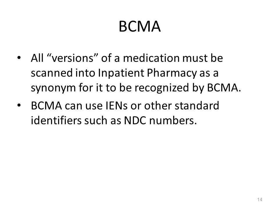 BCMA All versions of a medication must be scanned into Inpatient Pharmacy as a synonym for it to be recognized by BCMA.