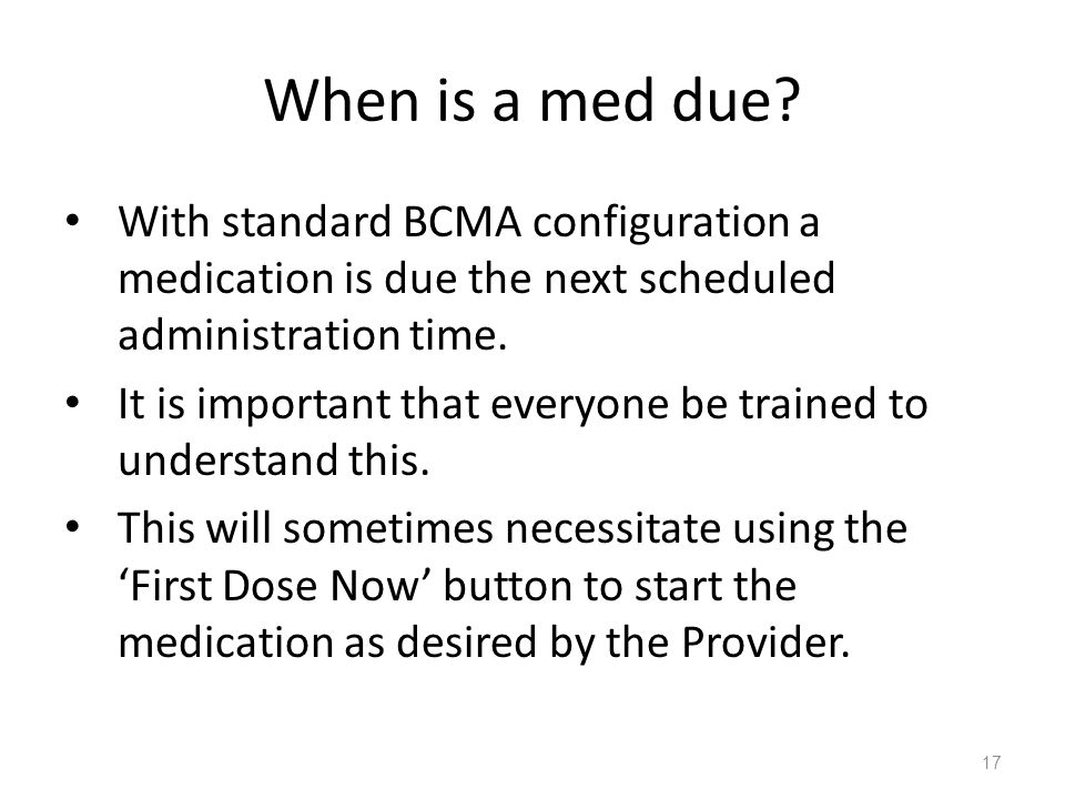 When is a med due With standard BCMA configuration a medication is due the next scheduled administration time.