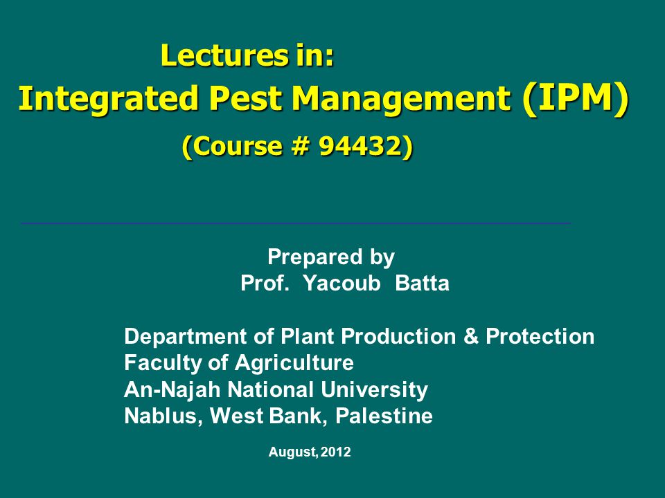 Lectures in: (IPM) Integrated Pest Management (Course # 94432)