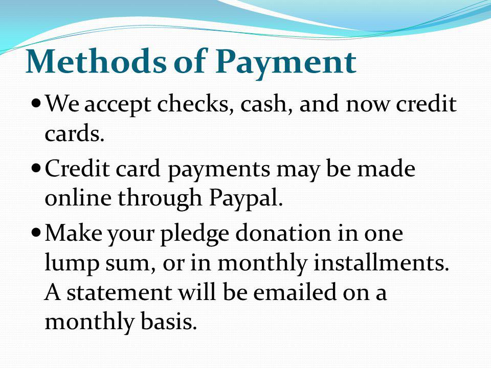 Methods of Payment We accept checks, cash, and now credit cards.