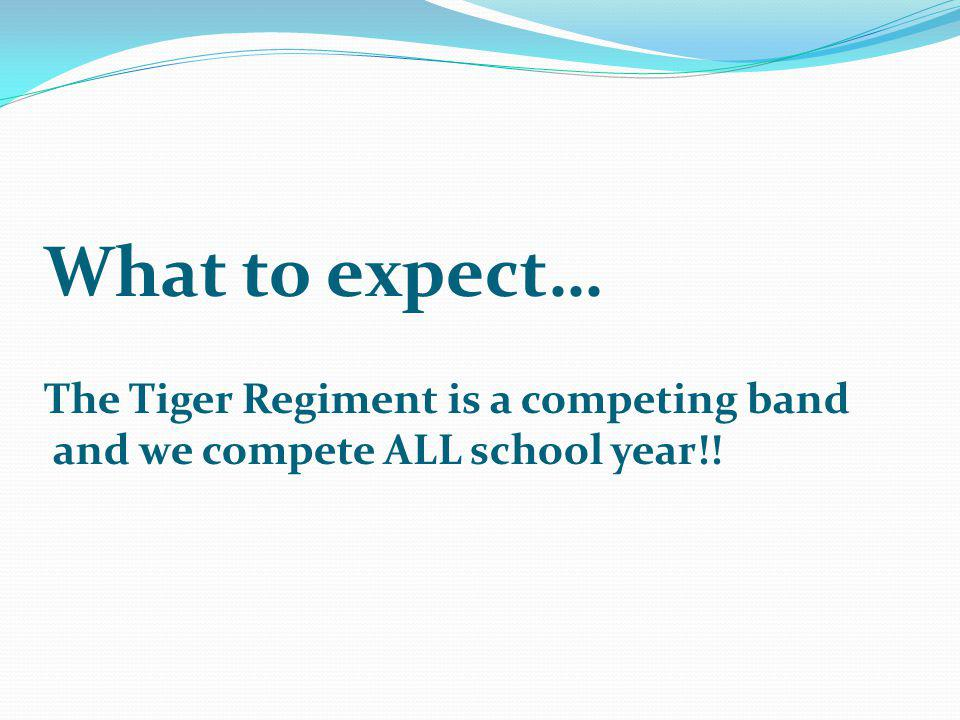 What to expect… The Tiger Regiment is a competing band
