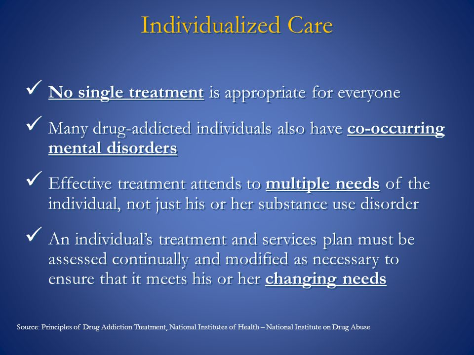 Individualized Care No single treatment is appropriate for everyone