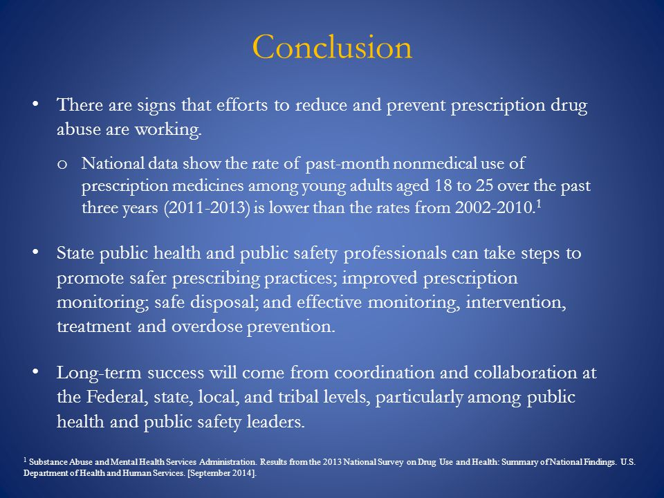 Conclusion There are signs that efforts to reduce and prevent prescription drug abuse are working.