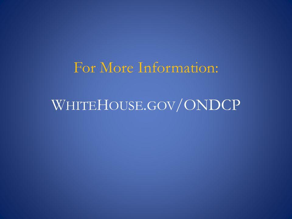 For More Information: WhiteHouse.gov/ONDCP