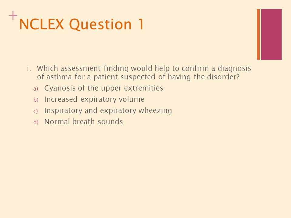 NCLEX Question 1 Which assessment finding would help to confirm a diagnosis of asthma for a patient suspected of having the disorder