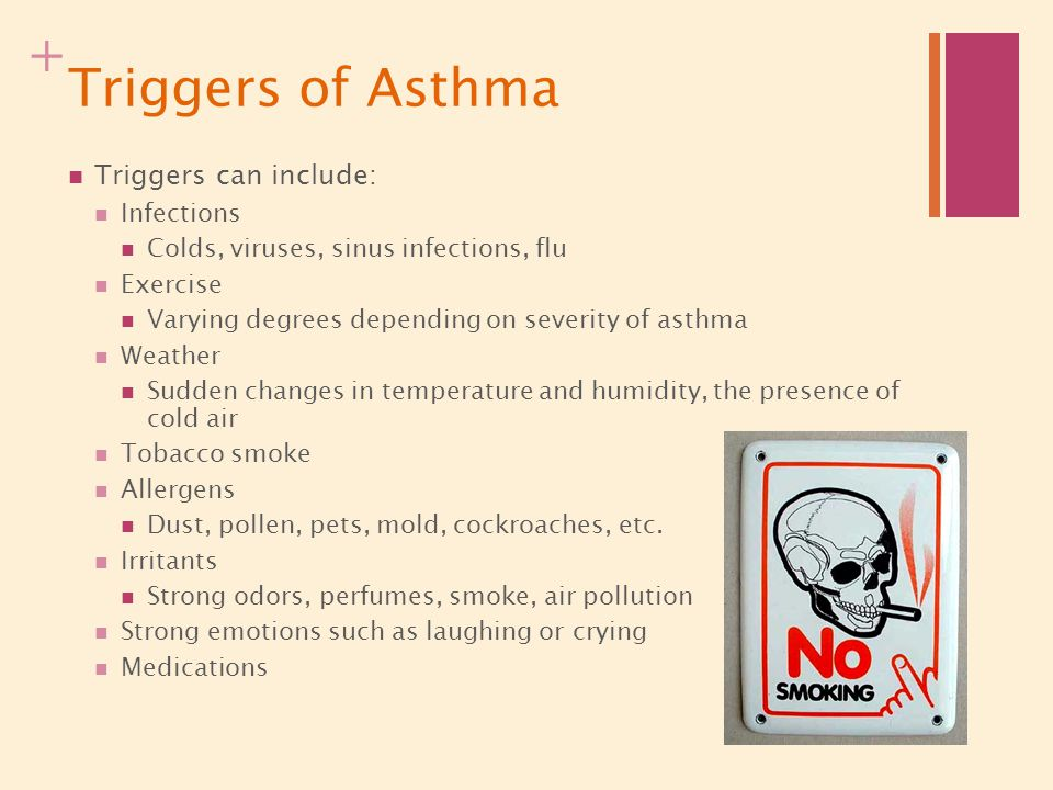 Triggers of Asthma Triggers can include: Infections