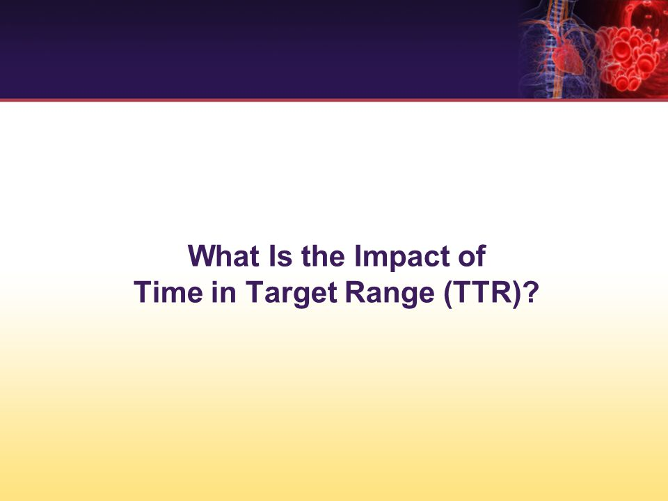 What Is the Impact of Time in Target Range (TTR)