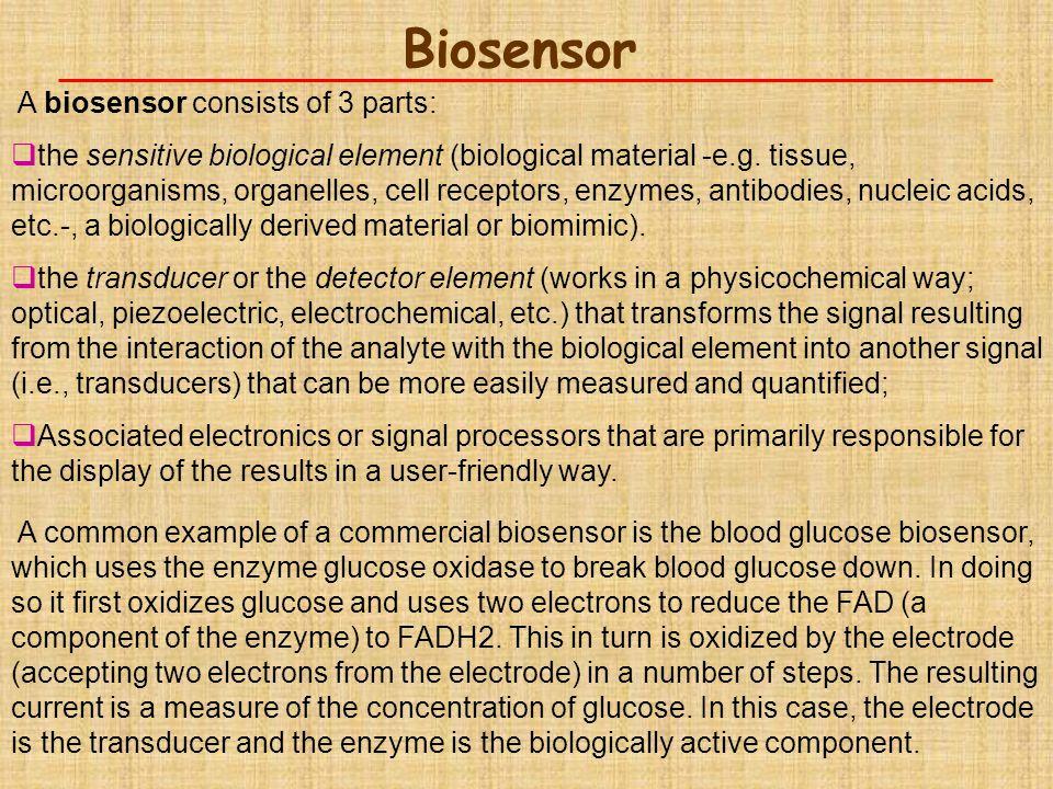 Biosensor A biosensor consists of 3 parts: